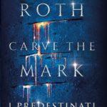 Carve the Mark - I predestinati di Veronica Roth
